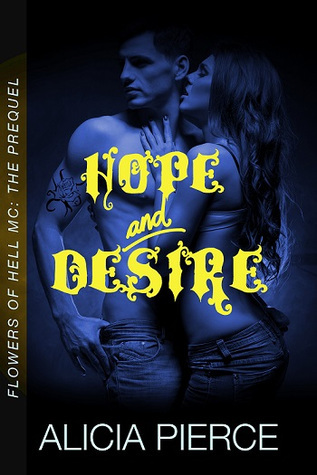 Hope and Desire (Flowers of Hell MC, #0.5)  by  Alicia Pierce