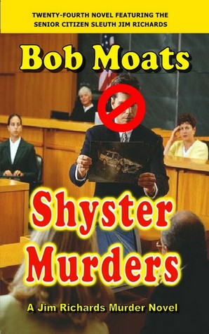 Shyster Murders (A Jim Richards Mystery, #24)  by  Bob Moats