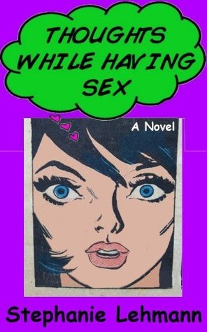 Thoughts While Having Sex -- A New Adult, New York Novel Stephanie Lehmann