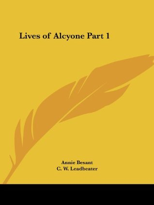 Lives of Alcyone Part 1 (v. 1) Annie Besant