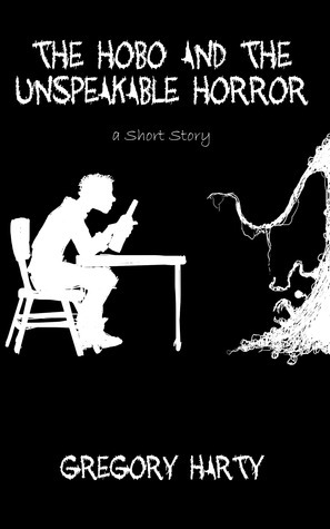 The Hobo and the Unspeakable Horror Gregory Harty