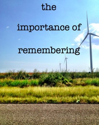 the importance of remembering  by  Elora Ramirez