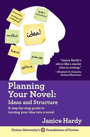 Planning Your Novel: Ideas and Structure (Foundations of Fiction #1) Janice Hardy