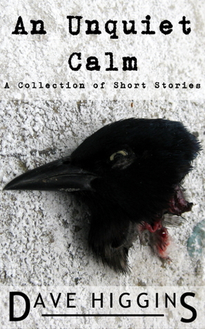 An Unquiet Calm: A Collection of Short Stories  by  Dave  Higgins