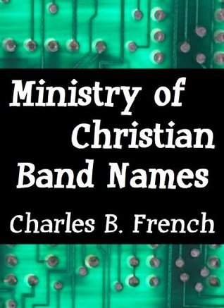 Ministry of Christian Band Names Charles B. French