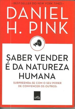 Saber Vender é da Natureza Humana: Surpreenda-se com o seu Poder de Convencer os Outros  by  Daniel H. Pink