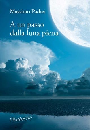 A un passo dalla luna piena  by  Massimo Padua