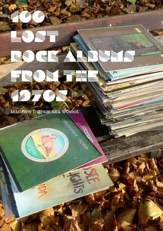 100 Lost Rock Albums From The 1970s Matthew Ingram