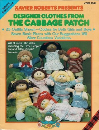 Cabbage Patch Kids Designer Clothes : Make 25 Outfits, Xavier Roberts Presents #7686 Dolls Patterns Ready-to-Cut  by  Xavier Roberts