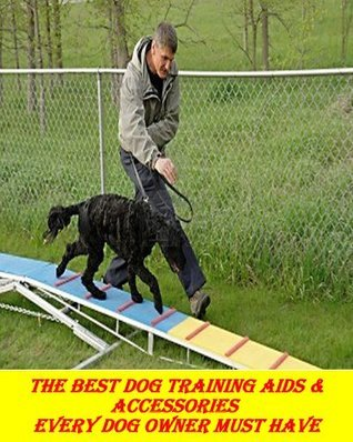 The Best Dog Behavior Training Accessories and Supplies Every Dog Owner Must Have  by  TD Edwards