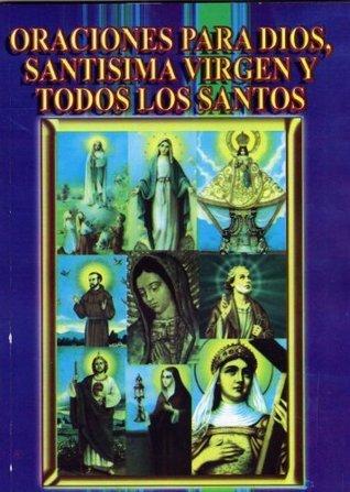 Las más bonitas oraciones para Dios, y todos los Santos  by  Miguel Ángel Gómez Gómez