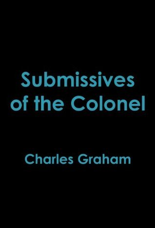 Submissives of the Colonel  by  Charles Graham