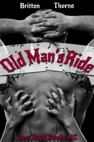 Old Mans Ride (Dust Bowl Devils MC #0.5)  by  Britten Thorne