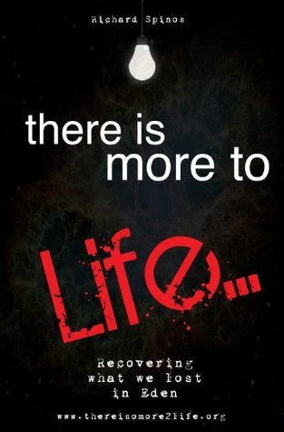 There is more to life: Recovering what we lost in Eden  by  Richard Lee Spinos