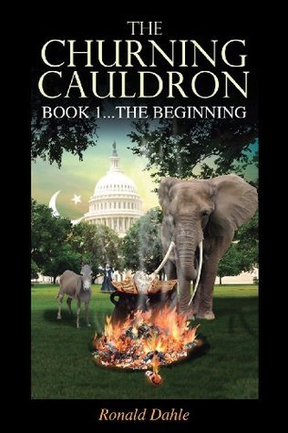 The Churning Cauldron: Book 1...The Beginning  by  Ronald Dahle