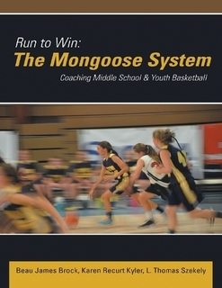 Run to Win: The Mongoose System: Coaching Middle School & Youth Basketball  by  Beau James Brock