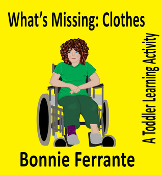 Whats Missing: Clothes: A Toddler Learning Activity  by  Bonnie Ferrante