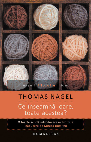 Ce înseamnă, oare, toate acestea?: o foarte scurtă introducere în filozofie Thomas Nagel