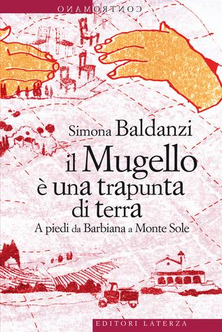 Il Mugello è una trapunta di terra. A piedi da Barbiana a Monte Sole  by  Simona Baldanzi