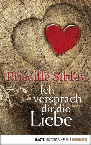 Ich versprach dir die Liebe: Roman  by  Priscille Sibley