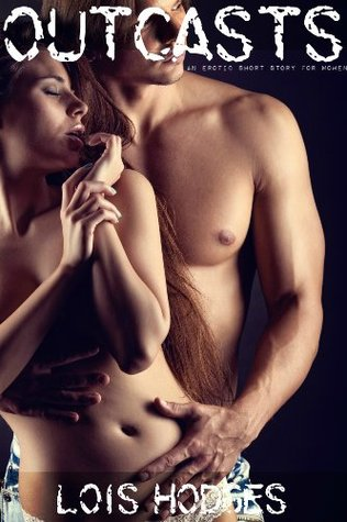 Outcasts: An Erotic Story for Women  by  Lois Hodges