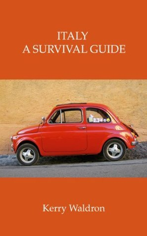 Italy: A Survival Guide Kerry Waldron