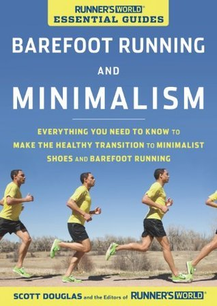 Barefoot Running and Minimalism: Everything You Need to Know to Make the Healthy Transition to Minimalism and Barefoot Running Scott  Douglas