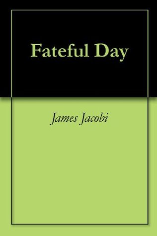 Fateful Day James Jacobi
