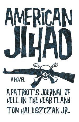 American Jihad: A Patriots Journal of Hell in the Heartland  by  Tom Haluszczak Jr.