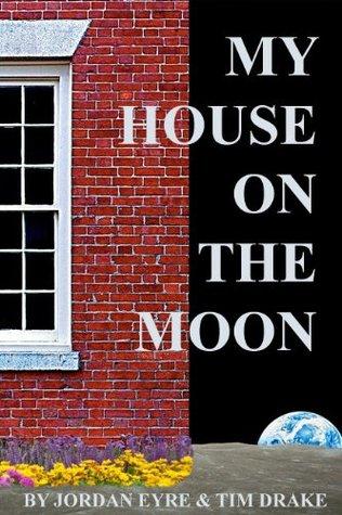My House on the Moon Jordan Eyre
