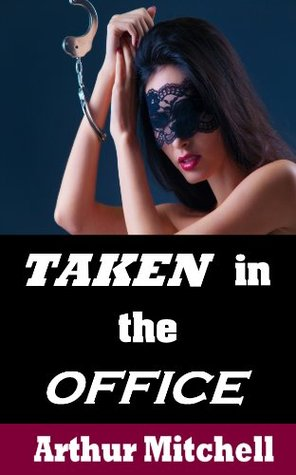 Taken in the Office: A Submission to the Boss Story  by  Arthur  Mitchell