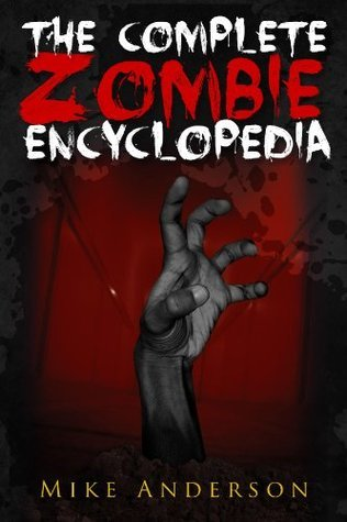 The Complete Zombie Encyclopedia Mike Anderson