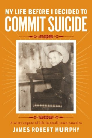 My Life Before I Decided To Commit Suicide James Robert Murphy