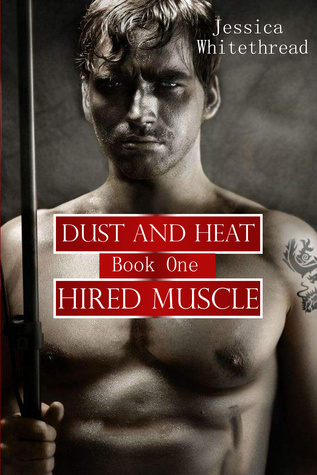 Hired Muscle (Dust and Heat, #1)  by  Jessica Whitethread