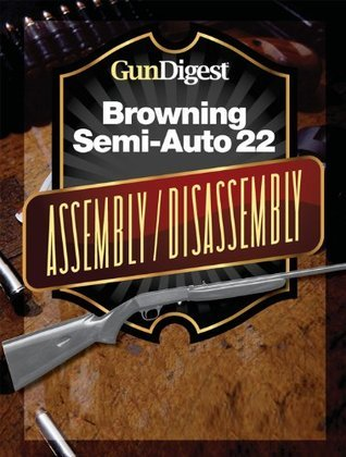 Gun Digest Browning Semi-Auto 22 Assembly/Disassembly Instructions  by  Kevin Muramatsu