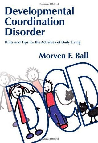 Developmental Coordination Disorder: Hints and Tips for the Activities of Daily Living Jessica Kingsley