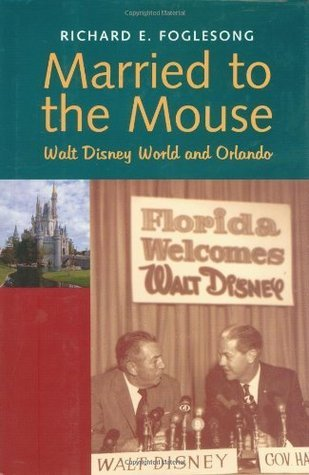 Married To The Mouse: Walt Disney World And Orlando Richard E. Foglesong