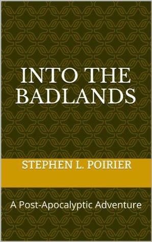 Into the Badlands Stephen L. Poirier