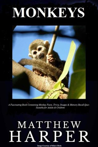 MONKEYS: A Fascinating Book Containing Monkey Facts, Trivia, Images & Memory Recall Quiz: Suitable for Adults & Children  by  Matthew Harper