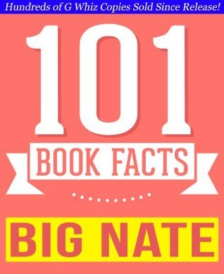 Big Nate Lincoln Peirce - 101 Amazingly True Facts You Didnt Know: Collection from Reputable Sources Everywhere for Fans (101bookfacts.com) by G. Whiz