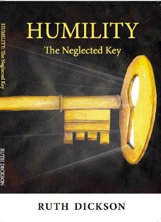 HUMILITY: The neglected key  by  Ruth  Dickson