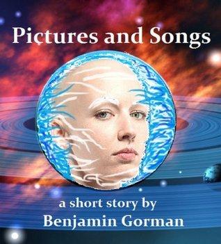 Pictures and Songs Benjamin Gorman