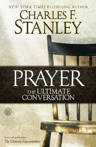 Prayer: The Ultimate Conversation  by  Charles F. Stanley