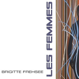 Les Femmes  (Bilder 2010-2013)  by  Brigitte Frehsee