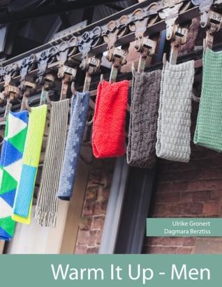 Warm it Up - Men: 14 Strickanleitungen für Männermützen und Schals  by  Ulrike Gronert