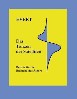 Das Tanzen der Satelliten: Beweis für die Existenz des Äthers Alfred Evert