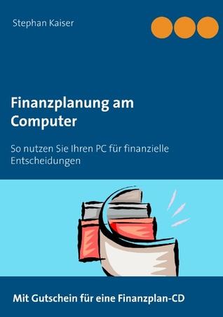 Finanzplanung am Computer: So nutzen Sie Ihren PC für finanzielle Entscheidungen  by  Stephan Kaiser