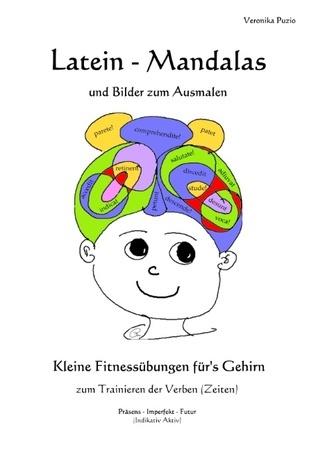 Latein - Mandalas und Bilder zum Ausmalen: Kleine Fitnessübungen fürs Gehirn zum Trainieren der Verben  by  Veronika Puzio