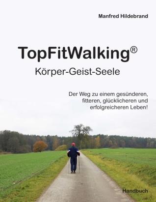 TopFitWalking® Gesundheitsmethode: Der Weg zu einem gesünderen, fitteren, glücklicheren und erfolgreicheren Leben!  by  Manfred Hildebrand