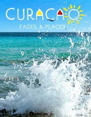 Curaçao: Faces and Places  by  Daniela Merz